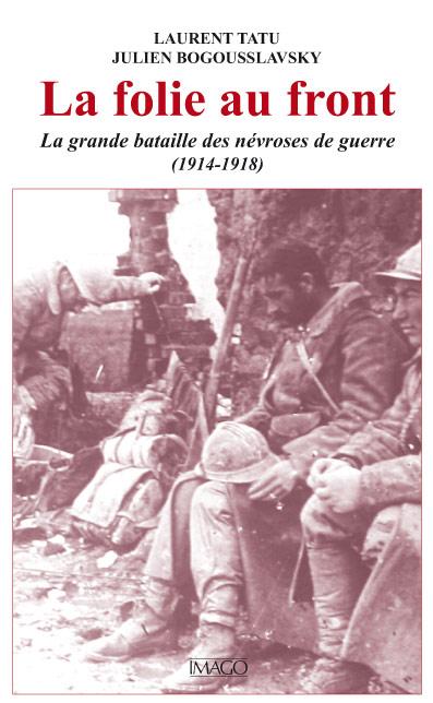 Laurent Tatu et Julien Bogousslavsky, La folie au front. La grande bataille des névroses de guerre (1914-1918), Paris, Imago, 2012.